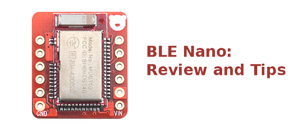 BLE Nano: Review, Tips and Workarounds